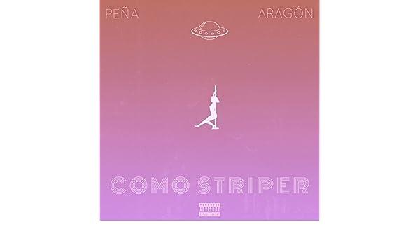 Como Striper [Explicit] de Peña Y Aragón en Amazon Music - Amazon.es