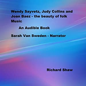 Wendy Sayvetz, Judy Collins, and Joan Baez Audiobook