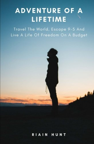 Adventure Of A Lifetime: Travel The World, Escape 9-5 And Live A Life Of Freedom On A Budget ebook