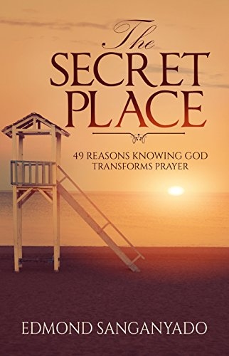 The Secret Place: 49 Reasons Knowing God Transforms Prayer