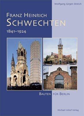 Franz Heinrich Schwechten (1841-1924). Bauten für Berlin