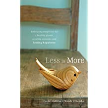 Less is More: Embracing Simplicity for a Healthy Planet, a Caring Economy and Lasting Happiness