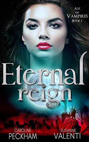 Eternal Reign (Age of Vampires Book 1) by [Peckham, Caroline, Valenti, Susanne]