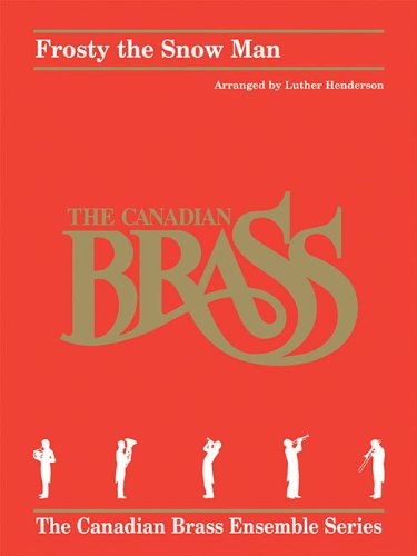 Frosty the Snow Man: for Brass Quintet (The Canadian Brass Ensemble) (Book Brass Ensemble Music)