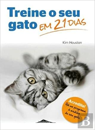 Treine o Seu Gato em 21 Dias (Portuguese Edition): Kim Houston: 9789897072154: Amazon.com: Books