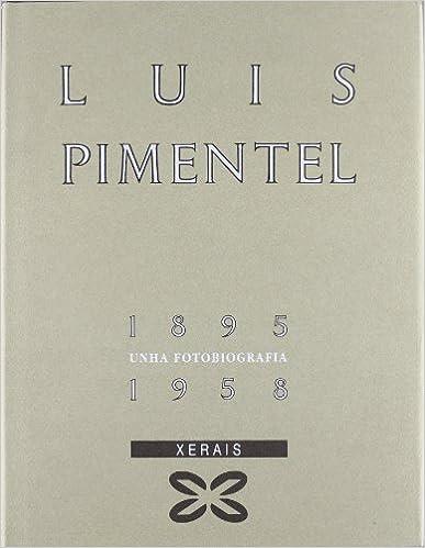 Descargar ebook en francés gratis Luís Pimentel (1895-1958): Unha fotobiografía (Grandes Obras - Fotobiografías) PDF PDB