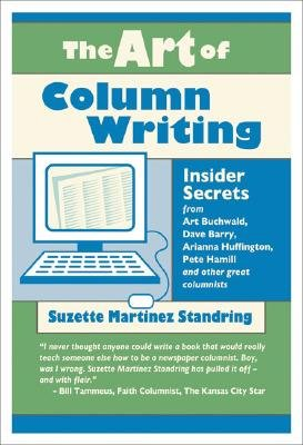 The Art of Column Writing: Insider Secrets from Art Buchwald, Dave Barry, Arianna Huffington, Pete Hamill and Other Great Columnists [ART OF COLUMN WRITING] pdf epub