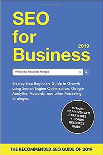 SEO for Business 2019: Step-by-Step Beginners Guide to Growth using Search Engine Optimization, Google Analytics, Adwords, and other Marketing Strategies: ...
