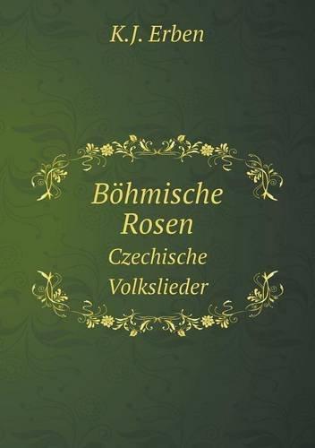 Böhmische Rosen Czechische Volkslieder (German Edition)