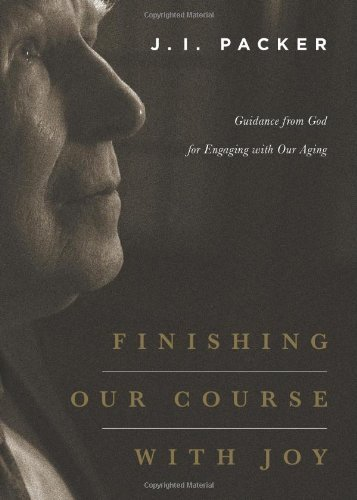 Finishing Our Course with Joy: Guidance from God for Engaging with Our Aging