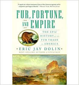 Book BY Dolin, Eric Jay ( Author ) [{ Fur, Fortune, and Empire: The Epic History of the Fur Trade in America By Dolin, Eric Jay ( Author ) Jul - 05- 2011 ( ) } ]
