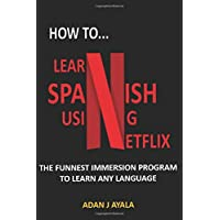 HOW TO LEARN SPANISH USING NETFLIX?: THE FUNNIEST IMMERSION PROGRAM TO LEARN ANY LANGUAGE