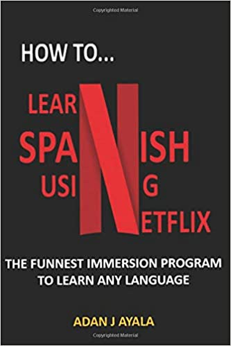 HOW TO LEARN SPANISH USING NETFLIX?: THE FUNNIEST IMMERSION