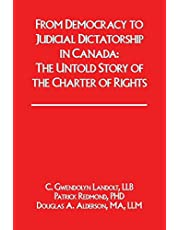 From Democracy to Judicial Dictatorship in Canada:: The Untold Story of the Charter of Rights