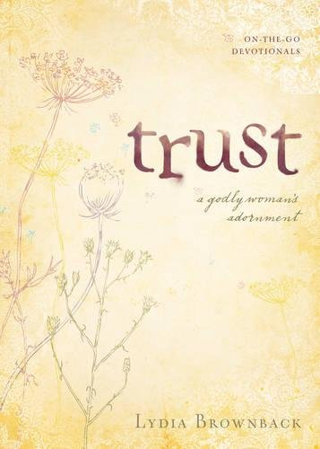 Trust: A Godly Woman's Adornment (On-The-Go Devotionals) PDF