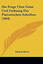Die Frage Uber Geist Und Ordnung Der Platonischen Schriften (1864)