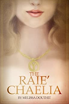 The Raie'Chaelia (Legend of the Raie'Chaelia, Book One 1) by [Douthit, Melissa]