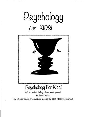PSYCHOLOGY FOR KIDS: 40 Fun Tests To Help You Learn About Yourself