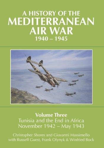 A History of the Mediterranean Air War, 1940-1945. Volume 3: Tunisia and the End in Africa, November 1942-1943