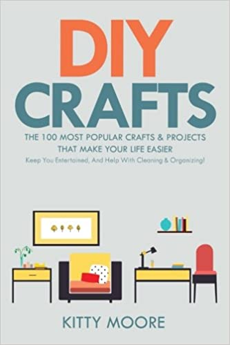 2nd Edition : The 100 Most Popular Crafts /& Projects That Make Your Life Easier DIY Crafts Keep You Entertained And Help With Cleaning /& Organizing!