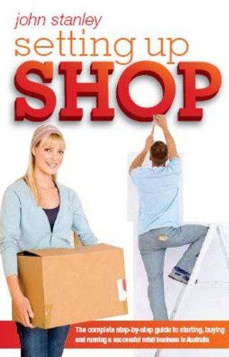 Download Setting Up Shop: The Complete Step by Step Guide to Starting and Running a Successful Retail Business in Australia ebook