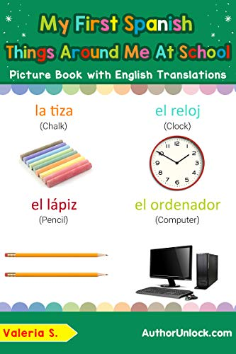 My First Spanish Things Around Me at School Picture Book with English Translations: Bilingual Early Learning ...