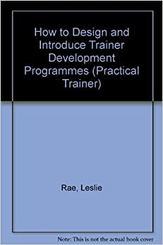 How to Design and Introduce Trainer Development Programmes (Practical Trainer Series)