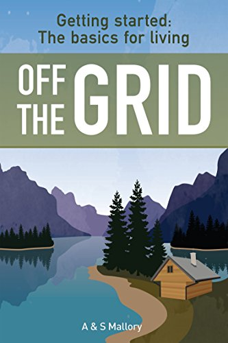 Getting Started: The Basics For Living Off The Grid By [Mallory, A,