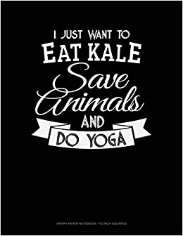 Amazon.com: I Just Want To Eat Kale, Save Animals And Do ...