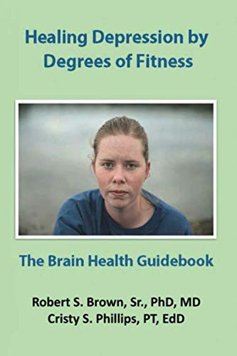 Healing Depression by Degrees of Fitness: the Brain Health Guidebook