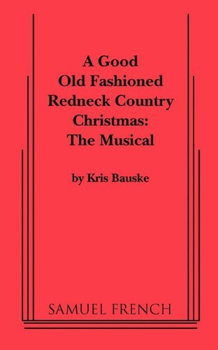 [Good Old Fashioned Redneck Country Christmas: The Musical, a] [Author: Bauske, Kris] [February, 2011]