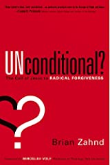Unconditional?: The Call of Jesus to Radical Forgiveness Hardcover
