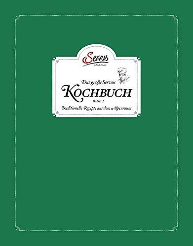 Das große Servus Kochbuch Band 2: Traditionelle Rezepte aus dem Alpenraum