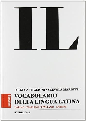 Amazon.it  Il Vocabolario della Lingua Latina. Latino - Italiano Italiano -  Latino. 4ª Edizione in brossura. Senza CD - Luigi Castiglioni 942c28836d65