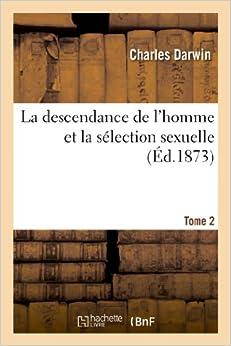 La Descendance de L'Homme Et La Selection Sexuelle.Tome 2 (Sciences) (French Edition)