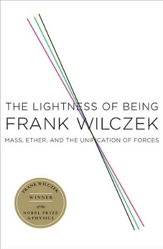 by Frank Wilczek The Lightness of Being: Mass, Ether, and the Unification of Forces (text only)[Hardcover]2008