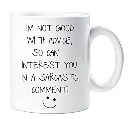 Im Not Good With Advice So Can I Interest You In A Sarcastic Comment Mug Sarcasm Sacrastic Friend Gift Cup Birthday Chr Amazoncouk Kitchen Home