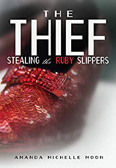 The Thief: Stealing the Ruby Slippers by [Moon, Amanda Michelle]