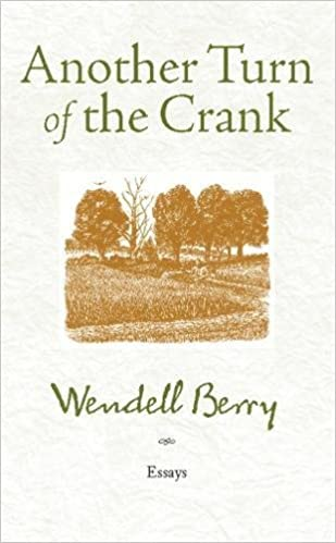 another turn of the crank essays wendell berry  another turn of the crank essays wendell berry 9781582437460 com books