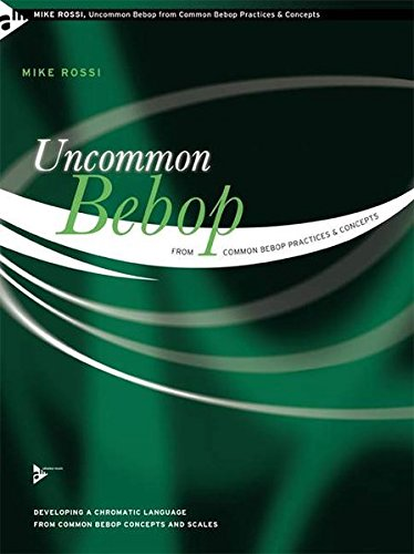 Uncommon Bebop from Common Bebop Practices & Concepts: Developing a Chromatic Language from Common Bebop Concepts and Scales (Advance Music) by Alfred Music