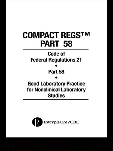 Compact Regs Part 58: CFR 21 Part 58 Good Laboratory Practice for Non-clinical Laboratory Studies (10 Pack) (Good Laboratory Practice For Nonclinical Laboratory Studies)