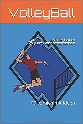 Volleyball ist Mannschaftssport: Fülle mich mit Ideen ...