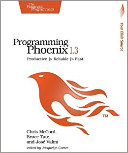Programming Phoenix 1.3: Productive |> Reliable |> Fast