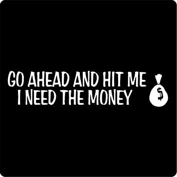 go ahead hit me i need the money vinyl funny car decal