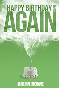 Happy Birthday to Me Again (Birthday Trilogy Book 2) by [Rowe, Brian]