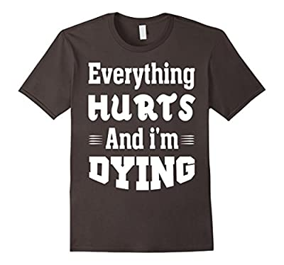 Everything Hurts & I'm Dying T-Shirt Funny Running Workout