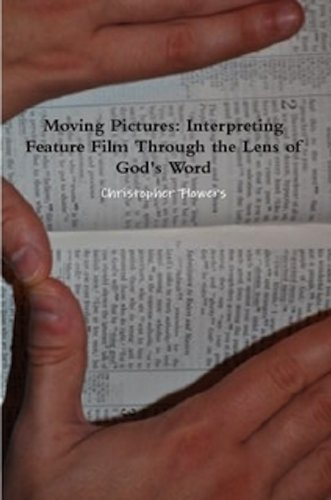 Moving Pictures: Interpreting Feature Film Through the Lens of Gods Word