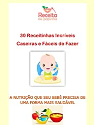 Papinhas Caseiras 30 Receitinhas Incríveis e Faceis de fazer: A nutrição que seu bebê precisa de uma forma mai