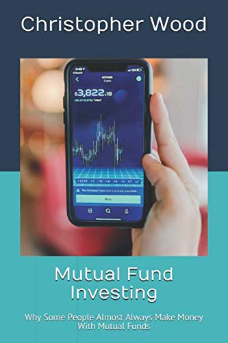 41Ck xgpT4L - Mutual Fund Investing: Why Some People Almost Always Make Money With Mutual Funds
