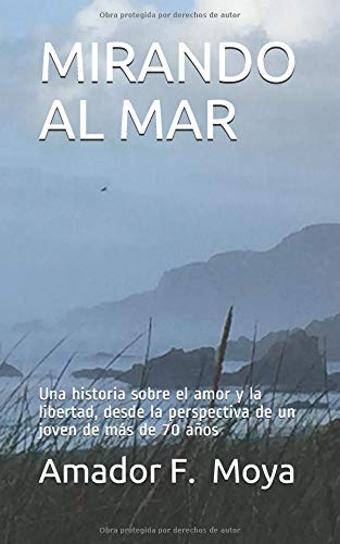 MIRANDO AL MAR: Una historia sobre el amor y la libertad, desde la perspectiva de un joven de más de 70 años Tapa blanda – 31 ago 2018 Amador F. Moya Independently published 1719991022 Fiction / Satire